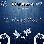 Murda I Need You