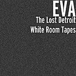 Eva The Lost Detroit White Room Tapes