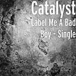 The Catalyst Label Me A Bad Boy - Single