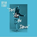 Bryan Ferry Don't Stop The Dance (Remixes)