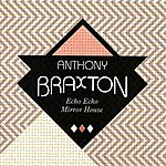 Anthony Braxton Echo Echo Mirror House