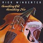 Rick Wingerter Something Old, Something New, Vol. 2