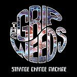 The Grip Weeds Strange Change Machine