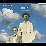 Blue Sky 3sixty (Can U Dig It)