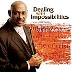 Bishop Paul S. Morton, Sr. Dealing With Impossibilities
