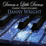 Danny Wright Dream A Little Dream: Classic Piano Lullabies