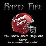 Rapid Fire You Know Them Hogs Are Comin' (Arkansas Razorbacks)