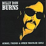 Billy Don Burns Heroes, Friends & Other Troubled Souls