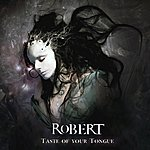Robert Taste Of Your Tongue