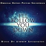 Andrew Lockington I'll Follow You Down (Music From The Motion Picture)
