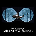 Union Jack Two Full Moons And A Trout - Remixes