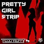 Todd Terry Pretty Girl Strip