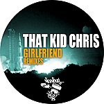 That Kid Chris Girlfriend - Remixes