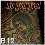 B12 Do You Feel - Single