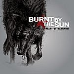 Burnt By The Sun Heart Of Darkness (Deluxe Version)