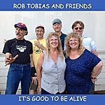 Rob Tobias & Friends It's Good To Be Alive