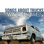 Wade Bowen Songs About Trucks