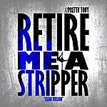 Pretty Tony Retire Me A Stripper (Clean)