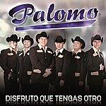 Palomo Disfruto Que Tengas Otro