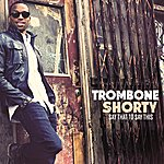 Trombone Shorty Say That To Say This
