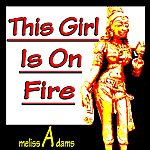 Melissa Adams This Girl Is On Fire