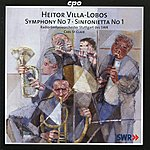 Carl St. Clair Villa-Lobos: Symphony No. 7 & Sinfonietta No. 1
