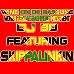 DJ 3D Wine On De Bassline (Feat. Skippalinkin) - Single