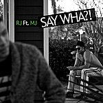 RJ Say Wha?! (Feat. Mj) - Single