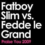 Fatboy Slim Praise You 2009 (Fatboy Slim Vs. Fedde Le Grand Remix Edit)