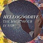Hellogoodbye The Magic Hour Is Now (Single)