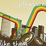 Pleasure Like Them