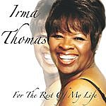 Irma Thomas For The Rest Of My Life
