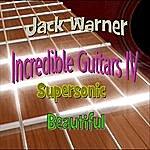 Jack Warner Incredible Guitars IV: Supersonic Beautiful