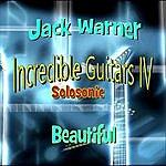 Jack Warner Incredible Guitars IV: Solosonic Beautiful