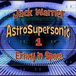 Jack Warner Astro-Supersonic 1: Extacy In Space