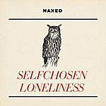 Naked Selfchosen Loneliness