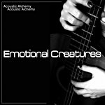 Acoustic Alchemy Emotional Creatures (Natural Sound For Unique Emotional Experience)