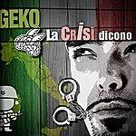 Geko La Crisi Dicono