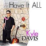 Kyle Davis Have It All (Original)