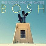 BOSH The Floods And The Waters