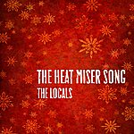 The Locals The Heat Miser Song