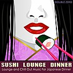 Double Zero Sushi Lounge Dinner (Lounge And Chill Out Music For Japanese Dinner)