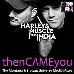 Harley & Muscle Then Came You (Feat. India) [The Montana & Stewart Universe Media Remixes]
