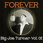 Big Joe Turner Forever Big Joe Turner Vol. 02