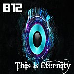 B12 This Is Eternity