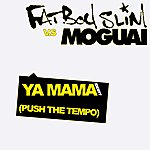 Fatboy Slim Ya Mama (Push The Tempo) (Moguai Remix)