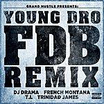 Young Dro Fdb (Remix) [Feat. Dj Drama, French Montana, T.I. And Trinidad James] - Single