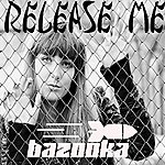 Bazooka Release Me