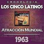 Los Cinco Latinos Los Cinco Latinos Cronología - Atracción Mundial (1963)