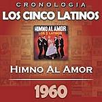Los Cinco Latinos Los Cinco Latinos Cronología - Himno Al Amor (1960)